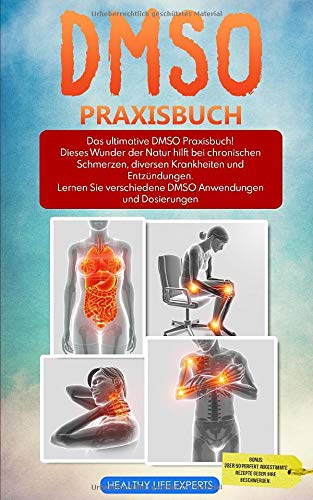 DMSO für Anfänger: Das ultimative DMSO Praxisbuch! Dieses Wunder der Natur hilft bei chronischen Schmerzen, diversen Krankheiten und Entzündungen. Lernen Sie verschiedene Anwendungen und Dosierungen.