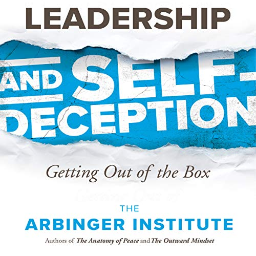 Leadership and Self-Deception: Getting Out of the Box Audiobook By The Arbinger Institute cover art