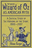 The Wizard of Oz as American Myth: A Critical Study of Six Versions of the Story, 1900-2007 (English...