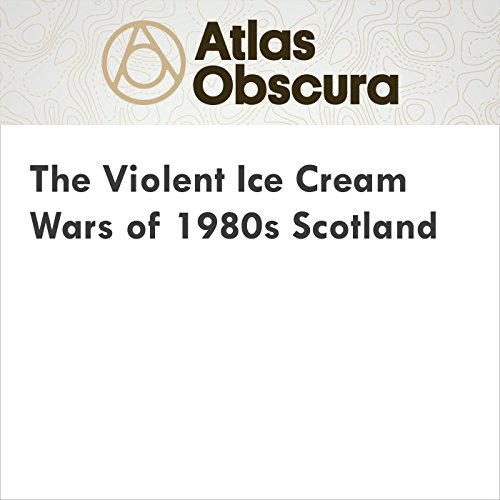 The Violent Ice Cream Wars of 1980s Scotland audiobook cover art