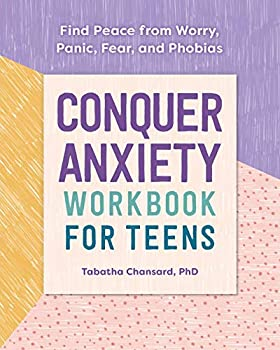 Conquer Anxiety Workbook for Teens  Find Peace from Worry Panic Fear and Phobias