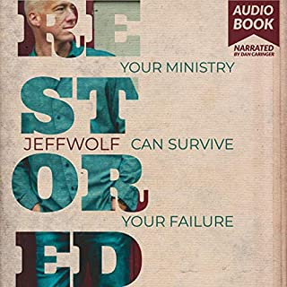 Restored: Your Ministry Can Survive Your Failure                   By:                                                                                                                                 Jeff Wolf                               Narrated by:                                                                                                                                 Dan Caringer                      Length: 4 hrs and 44 mins     Not rated yet     Overall 0.0