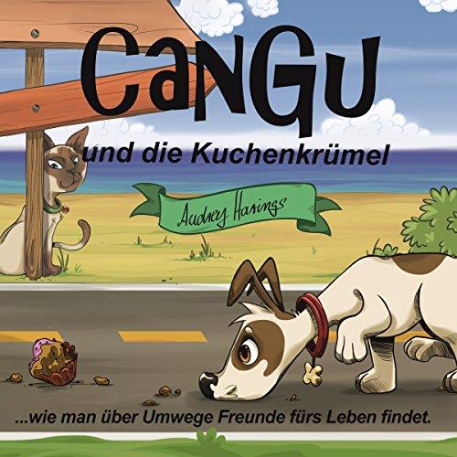 CanGu und die Kuchenkrümel. ...wie man über Umwege Freunde fürs Leben findet  By  cover art