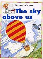 The Sky Above Us (Around and About) 0812012348 Book Cover