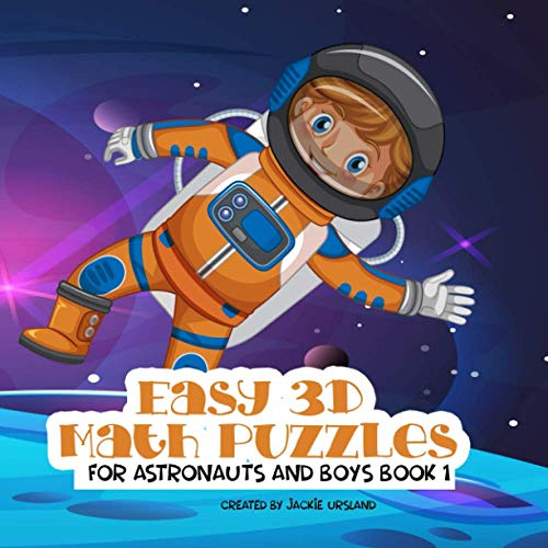 Easy 3D Math Puzzles for Astronauts and Boys Book 1: A Different Kind of Math Fun Logic Puzzles 75 Games Birthday Holiday School Attendance Gift