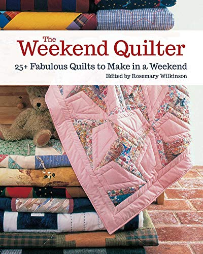 The Weekend Quilter: 25+ Fabulous Quilts to Make in a Weekend (Landauer) Step-by-Step Projects for Traditional & Modern Quilts to Make in One Weekend, with Specialist Shortcuts & Design Techniques