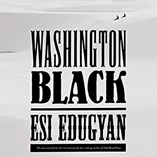 Washington Black     A Novel              By:                                                                                                                                 Esi Edugyan                               Narrated by:                                                                                                                                 Dion Graham                      Length: 12 hrs and 18 mins     1,022 ratings     Overall 4.4