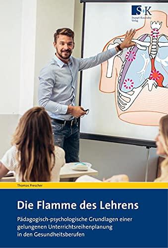 Die Flamme des Lehrens: Pädagogisch-psychologische Grundlagen einer gelungenen Unterrichtsreihenplanung in den Gesundheitsberufen