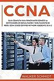 CCNA: Guía Completa para Principiantes Conoce la Certificación de Conmutación y Enrutamiento de Redes CCNA (Cisco Certified Network Associate) De A-Z (Libro En Español / CCNA Spanish Book Version): 1