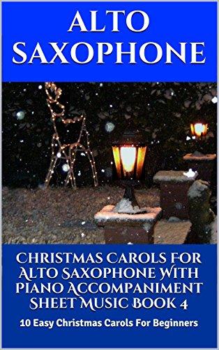 Christmas Carols For Alto Saxophone With Piano Accompaniment Sheet Music Book 4: 10 Easy Christmas Carols For Beginners