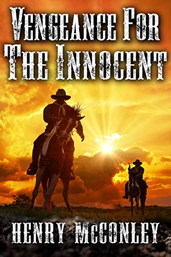 Vengeance for the Innocent: A Historical Western Adventure Book by [Henry McConley]