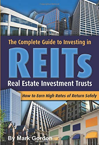 Real Estate Investing Books! - The Complete Guide to Investing in REITS -- Real Estate Investment Trusts: How to Earn High Rates of Returns Safely
