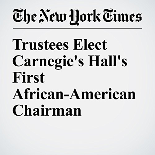 Trustees Elect Carnegie's Hall's First African-American Chairman audiobook cover art