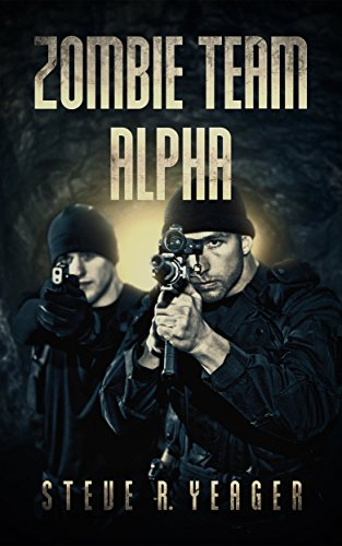 Zombie Team Alpha by [Steve R. Yeager]