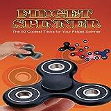 Fidget Spinner: The 50 Coolest Tricks for Your Fidget Spinner