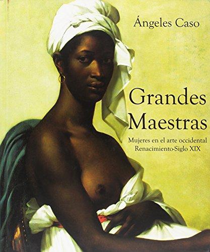 Grandes maestras: Mujeres en el arte occidental. Renacimiento-iglo XIX