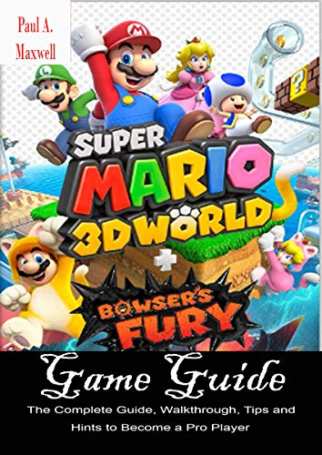 Super Mario 3d World + Bowser's Fury Game Guide: The Complete Guide, Walkthrough, Tips and Hints to Become a Pro Player (English Edition)