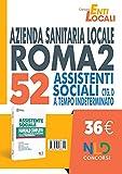 Concorso Asl Roma 2. Manuale completo per il concorso di 52 assistenti sociali Ctg D a tempo indeterminato