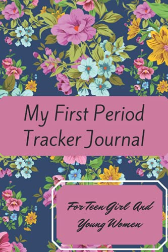 My First period tracker journal for teen girl and young women: Menstrual cycle tracker for young girls ,teens and women, period tracker journal for tracking your menstrual cycles