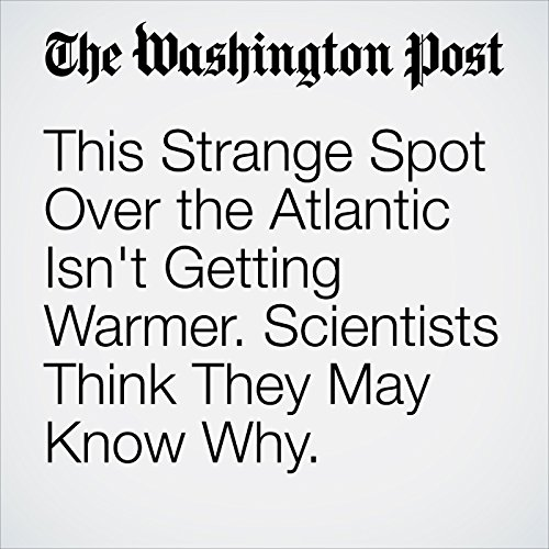 This Strange Spot Over the Atlantic Isn't Getting Warmer. Scientists Think They May Know Why. copertina