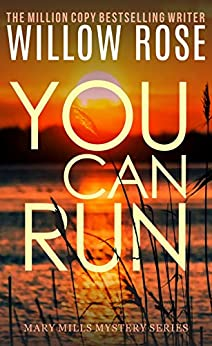 You Can Run: A heart gripping, fast paced thriller (Mary Mills Mystery Book 2) by [Willow Rose]