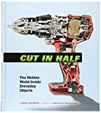 Cut in Half: The Hidden World Inside Everyday...