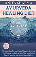 Ayurveda Healing Diet: Complete Guide to Ayurvedic Self-Healing Diet, How to Reset Your Metabolism, Heal the Intestine and Body's Natural Balance plus 25 Recipes to lose Weight and to Heal itself