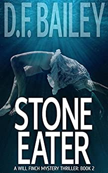 Stone Eater (Will Finch Mystery Thriller Series Book 2) by [D. F. Bailey]