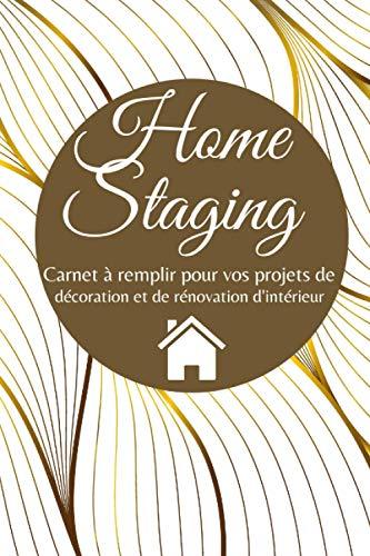 Home staging: Carnet de projet pour la décoration d'intérieur - Journal de bord à remplir pour décorateur ou amateur de rénovation - 105 Pages - 15,24 x 22,86 cm