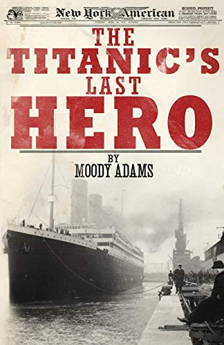 The Titanic's Last Hero: A Startling True Story That Can Change Your Life Forever
