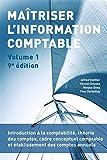 Maîtriser l'information comptable - Volume 1 - Introduction à la comptabilité, théorie des comptes, cadre conceptuel comptable et établissement des comptes annuels
