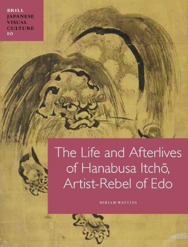 The Life and Afterlives of Hanabusa Itch, Artist-Rebel of EDO (Japanese Visual Culture, Band 10)
