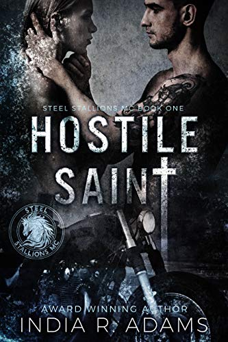 Hostile Saint (Steel Stallions MC Book 1) by [India R. Adams]