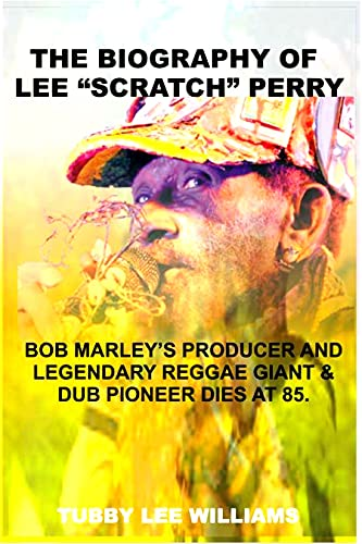 """THE BIOGRAPHY OF LEE """"SCRATCH"""" PERRY: BOB MARLEY'S PRODUCER AND LEGENDARY REGGAE GIANT AND DUB PIONEER DIES AT 85. (English Edition)"""