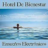Hotel De Bienestar: Ensueños Electrónicos - Los Mejores Sonidos Para Descansarse