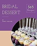 365 Bridal Dessert Recipes: Let's Get Started with The Best Bridal Dessert Cookbook!