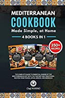 MEDITERRANEAN COOKBOOK Made Simple, at Home 4 Books in 1 The Complete Guide to Essential Cuisine of the Mediterranean Diet with the Tastiest and Traditional Recipes from France, Spain, Greece and Morocco