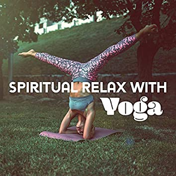 Spiritual Relax with Yoga: 15 Soothing Sounds for Deep Concentration & Contemplation, Calm Meditation with Spiritual Awakening