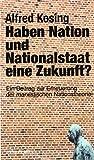Haben Nation und Nationalstaat eine Zukunft?: Ein Beitrag zur Erneuerung der marxistischen Nationstheorie (Verlag am Park) - Alfred Kosing