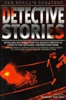 The World's Greatest Detective Stories: Intriguing Mysteries from the Greatest Writers of Crime Fiction 1845291808 Book Cover