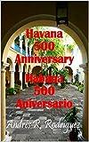 Havana 500 Anniversary Habana 500 Aniversario (English Edition)
