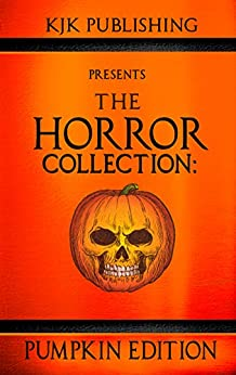 The Horror Collection: Pumpkin Edition by [Mark  Lukens, J.C. Michael, Steven  Stacy, Zoltán Komor, Kevin J. Kennedy]