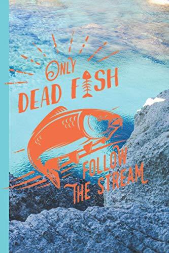 ONLY DEAD FISH FOLLOW THE STREAM: Book for Fisherman Houd je visavonturen en statistieken bij Notebook for Fishing