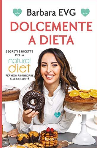 Dolcemente a dieta: Segreti e ricette della Natural diet per non rinunciare alle golosità