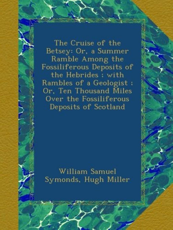 止まるくつろぎ静かなThe Cruise of the Betsey: Or, a Summer Ramble Among the Fossiliferous Deposits of the Hebrides ; with Rambles of a Geologist ; Or, Ten Thousand Miles Over the Fossiliferous Deposits of Scotland