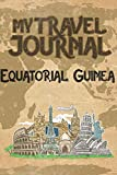 My Travel Journal Equatorial Guinea: 6x9 Travel Notebook or Diary with prompts, Checklists and Bucketlists perfect gift for your Trip to Equatorial Guinea for every Traveler