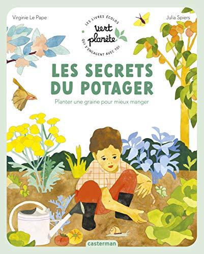Les secrets du potager: Planter une graine pour mieux manger