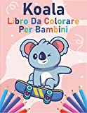 Koala Libro da colorare Per Bambini: 30 carine pagine da colorare: libro da colorare per ragazzi e ragazze di età compresa tra 3-12 anni in scuola ... scuola materna in età prescolare e elementare