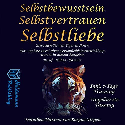 Selbstbewusstsein: Erwecken Sie den Tiger in Ihnen. Das nächste Level Ihrer Persönlichkeitsentwicklung wartet in diesem Ratgeber auf Sie. Für Beruf, Alltag und Familie Titelbild