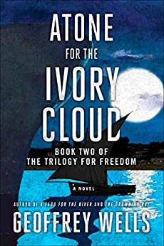 Atone for the Ivory Cloud: Book 2 of the Trilogy for Freedom by [Geoffrey Wells]